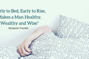 Early to Bed, Early to Rise, Makes a Man Healthy, Wealthy and Wise